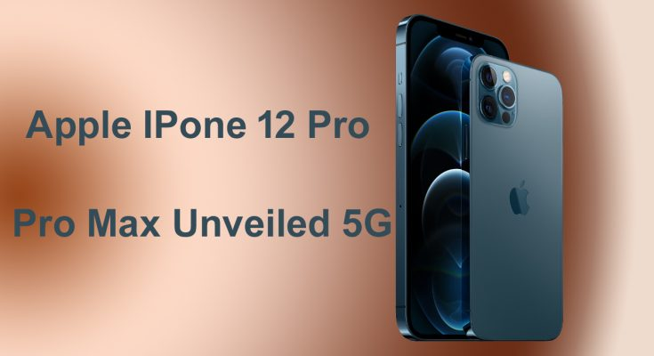 Apple IPone 12 Pro and Pro Max Unveiled 5G