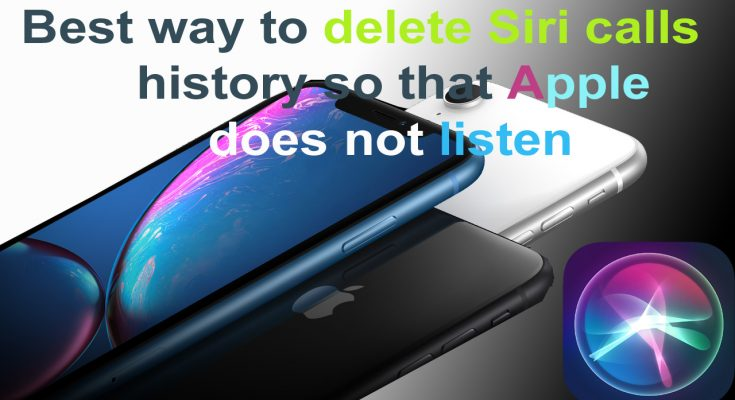 Best way to delete Siri calls history so that Apple does not listen